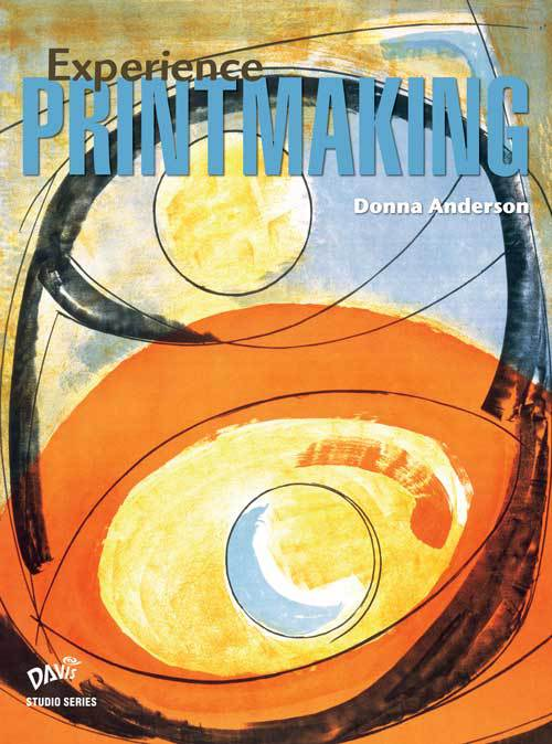 Experience Printmaking by Donna Anderson