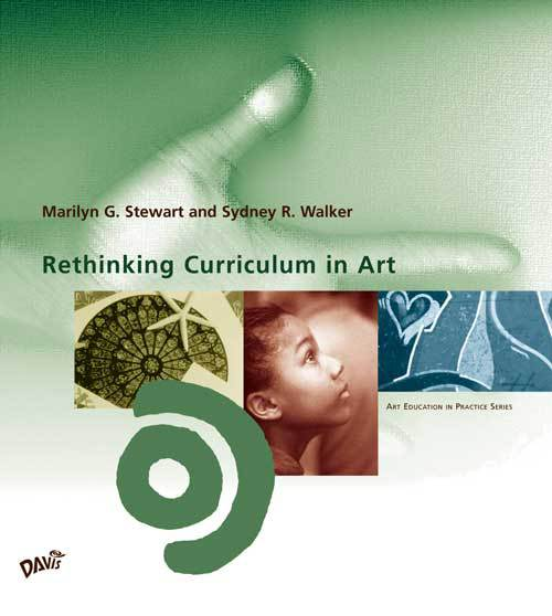 Rethinking Curriculum in Art by Marilyn G. Stewart and Sydney R. Walker