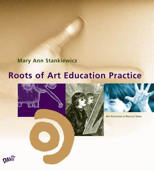 Roots of Art Education Practice by Mary Ann Stankiewicz