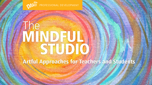 The Mindful Studio: Artful Approaches for Teachers and Students