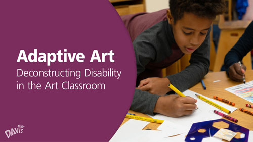Adaptive Art: Deconstructing Disability in the Art Classroom