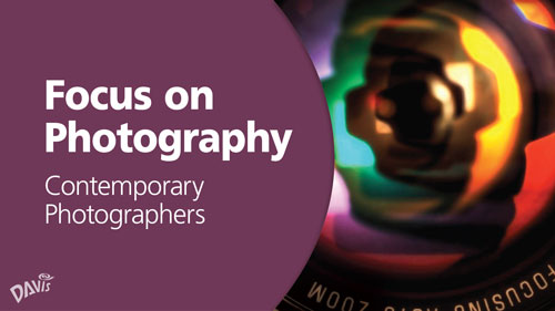 Focus on Photography: Contemporary Photographers